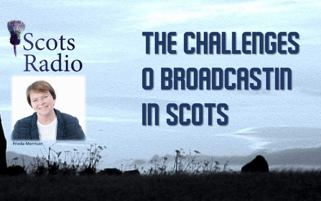 Broadcastin in Scots and the Challenges